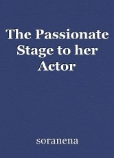 The Passionate Stage to her Actor