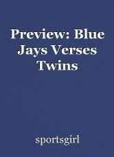 Preview: Blue Jays Verses Twins