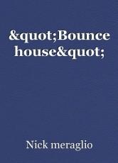 """""""Bounce house"""""""
