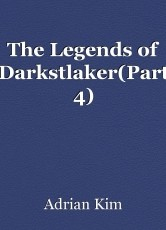 The Legends of Darkstlaker(Part 4)