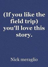 (If you like the field trip) you'll love this story.