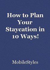 How to Plan Your Staycation in 10 Ways!