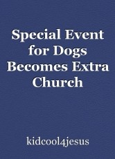 Special Event for Dogs Becomes Extra Church Fellowship Dinner