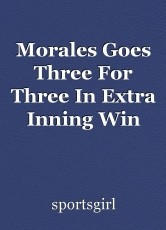 Morales Goes Three For Three In Extra Inning Win