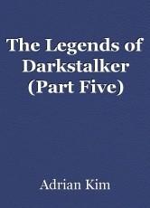 The Legends of Darkstalker (Part Five)