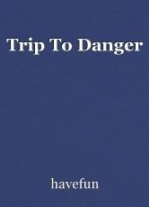 Trip To Danger