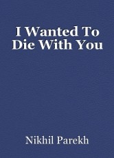 I Wanted To Die With You