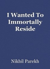 I Wanted To Immortally Reside