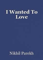 I Wanted To Love
