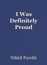 I Was Definitely Proud