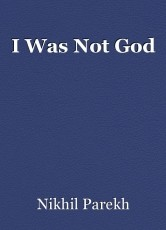 I Was Not God