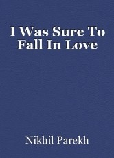 I Was Sure To Fall In Love