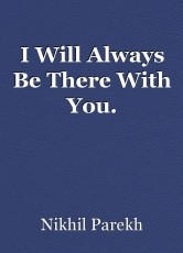 I Will Always Be There With You.
