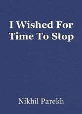 I Wished For Time To Stop