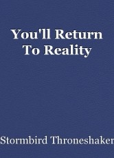 You'll Return To Reality