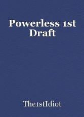 Powerless 1st Draft