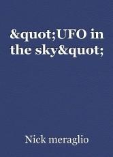 """""""UFO in the sky"""""""