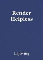Render Helpless
