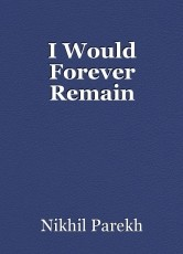 I Would Forever Remain