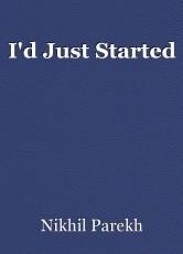 I'd Just Started
