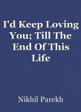 I'd Keep Loving You; Till The End Of This Life