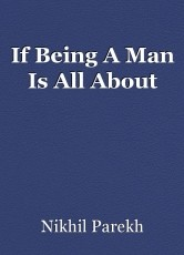If Being A Man Is All About