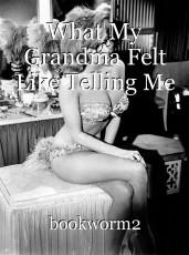 What My Grandma Felt Like Telling Me