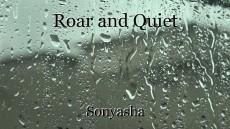 Roar and Quiet