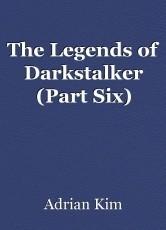 The Legends of Darkstalker (Part Six)