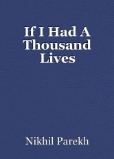 If I Had A Thousand Lives