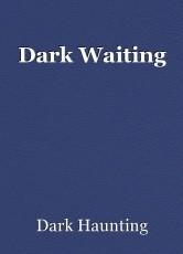 Dark Waiting
