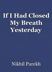 If I Had Closed My Breath Yesterday