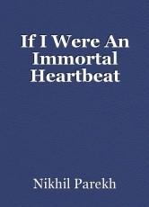If I Were An Immortal Heartbeat
