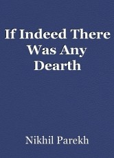If Indeed There Was Any Dearth