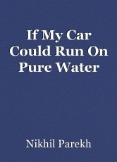 If My Car Could Run On Pure Water