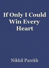 If Only I Could Win Every Heart