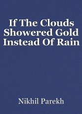 If The Clouds Showered Gold Instead Of Rain