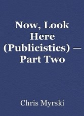 Now, Look Here (Publicistics) — Part Two
