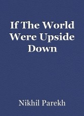 If The World Were Upside Down