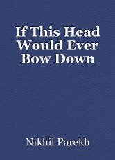 If This Head Would Ever Bow Down