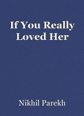 If You Really Loved Her