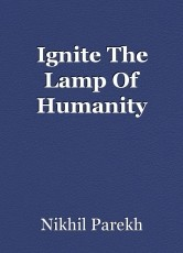 Ignite The Lamp Of Humanity