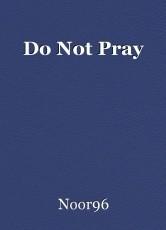 Do Not Pray