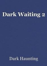 Dark Waiting 2
