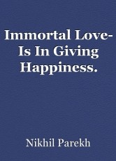 Immortal Love- Is In Giving Happiness.