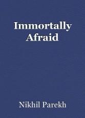 Immortally Afraid