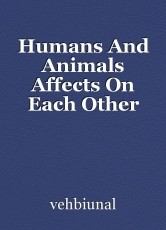 Humans And Animals Affects On Each Other