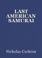 LAST AMERICAN SAMURAI