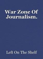 War Zone Of Journalism.