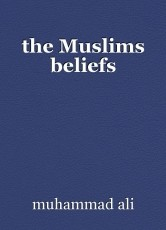 the Muslims beliefs